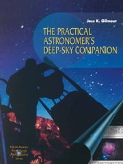 The Practical Astronomer's Deep-sky Companion ebook by Jess K. Gilmour
