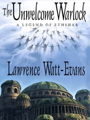 The Unwelcome Warlock: A Legend of Ethshar ebook by Lawrence Watt-Evans