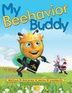 My Beehavior Buddy eBook by Jenny H Lamberth, Kami M Lisenby, Melissa H McLaney