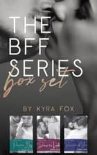 BFF Series Boxset ebook by Kyra Fox