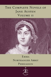 The Complete Novels of Jane Austen, Volume 2 - Emma, Northanger Abbey, Persuasion ebook by Jane Austen