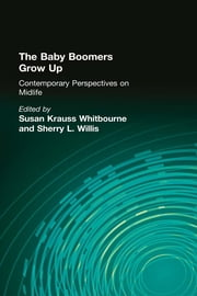 The Baby Boomers Grow Up - Contemporary Perspectives on Midlife ebook by Susan Krauss Whitbourne,Sherry L. Willis