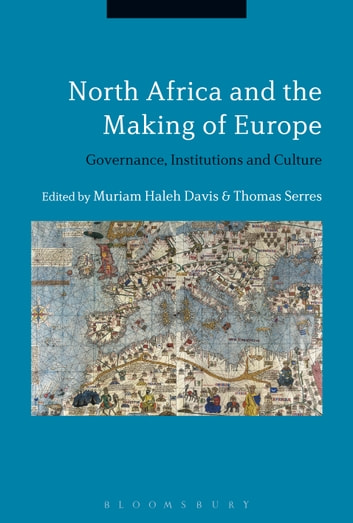 North Africa and the Making of Europe - Governance, Institutions and Culture ebook by