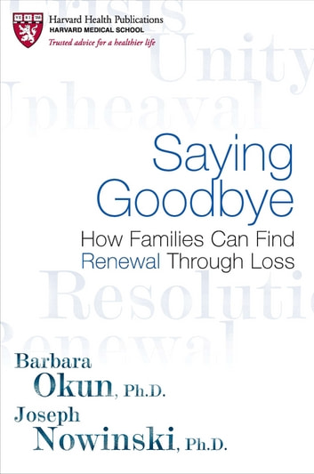Saying Goodbye - A Guide to Coping with a Loved One's Terminal Illness ebook by Barbara Okun,Joseph Nowinski