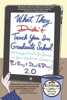 What They Didn't Teach You in Graduate School - 299 Helpful Hints for Success in Your Academic Career ebook by Laurie Richlin, Steadman Upham, Matthew Henry Hall,...