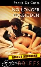 No Longer Forbidden (Mills & Boon Spice Briefs) ebook by Portia Da Costa
