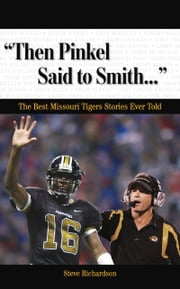 """Then Pinkel Said to Smith. . ."" - The Best Missouri Tigers Stories Ever Told ebook by Steve Richardson"
