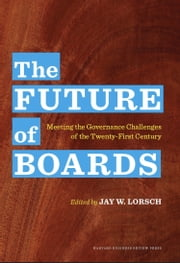 The Future of Boards - Meeting the Governance Challenges of the Twenty-First Century ebook by Jay W. Lorsch