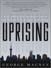 Uprising - Will Emerging Markets Shape or Shake the World Economy? ebook by George Magnus