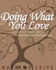 Doing what you love! - A straightforward guide to a career in international development ebook by Natasha Leite de Moura