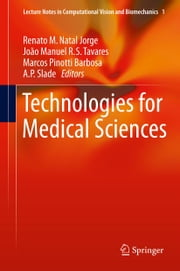 Technologies for Medical Sciences ebook by Joao Tavares,Marcos Pinotti Barbosa,A.P. Slade,Renato Natal Jorge