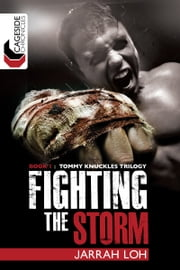 Fighting the Storm (Cageside Chronicles: Tommy Knuckles Trilogy 1) - Tommy Knuckles Trilogy: Book 1 ebook by Jarrah Loh