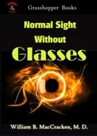 Normal Sight Without Glasses ebook by William B. MacCracken, M. D.