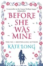 Before She Was Mine ebook by Kate Long