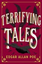 The Terrifying Tales by Edgar Allan Poe - Tell Tale Heart; The Cask of the Amontillado; The Masque of the Red Death; The Fall of the House of Usher; The Murders in the Rue Morgue; The Purloined Letter; The Pit and the Pendulum ebook by Edgar Allan Poe