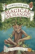Llewellyn's 2018 Magical Almanac - Practical Magic for Everyday Living ebook by Sandra Kynes, Monica Crosson, Ember Grant,...