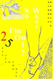 So What, I'm Only 25 - Essays & Shorts ebook by Habben Berhane