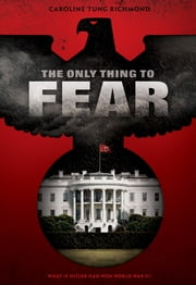 The Only Thing to Fear ebook by Caroline Tung Richmond