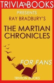 The Martian Chronicles: By Ray Bradbury (Trivia-On-Books) ebook by Trivion Books