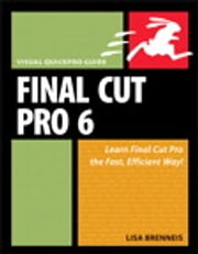 Final Cut Pro 6 - Visual QuickPro Guide ebook by Lisa Brenneis
