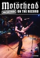 Motörhead - Uncensored On the Record ebook by Ian Armitage