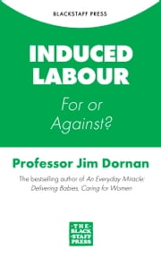 Induced Labour: For or Against? ebook by Jim Dornan