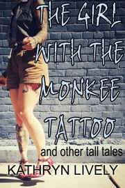 The Girl With the Monkee Tattoo ebook by Kathryn Lively