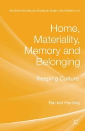 Home, Materiality, Memory and Belonging - Keeping Culture ebook by Rachel Hurdley