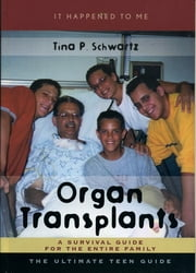 Organ Transplants - A Survival Guide for the Entire Family ebook by Tina P. Schwartz