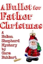 A Bullet for Father Christmas - A Helen Shepherd Mystery ebook by Cora Buhlert