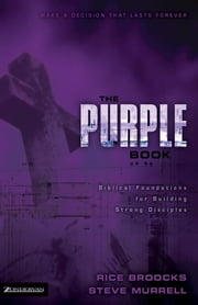The Purple Book - Biblical Foundations for Building Strong Disciples ebook by Rice Broocks