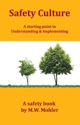 Safety Culture - A Starting Point for Understanding and Implementing ebook by M W Mohler