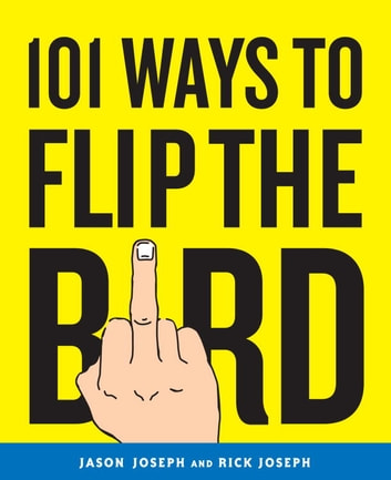 101 Ways to Flip the Bird ebook by Jason Joseph,Rick Joseph