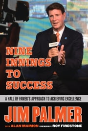 Jim Palmer: Nine Innings to Success - A Hall of Famer's Approach to Achieving Excellence ebook by Jim Palmer, Alan Maimon