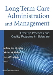 Long-Term Care Administration and Management - Effective Practices and Quality Programs in Eldercare ebook by Darlene Yee-Melichar, EdD,Cristina Flores, PhD, RN