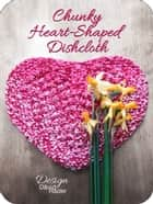 Chunky Heart-Shaped Knitted Washcloth | Knitting Instructions ebook by Dāvid Räder