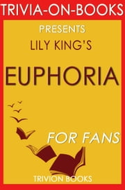 Euphoria: By Lily King (Trivia-On-Books) ebook by Trivion Books