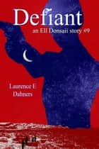 Defiant (An Ell Donsaii story #9) ebook by Laurence E Dahners