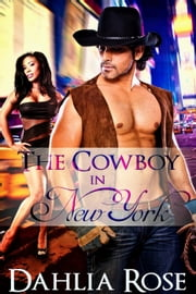 The Cowboy In New York - The Cowboy Way Series ebook by Dahlia Rose