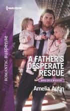A Father's Desperate Rescue ebook by Amelia Autin