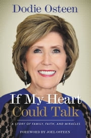 If My Heart Could Talk - A Story of Family, Faith, and Miracles ebook by Dodie Osteen,Joel Osteen