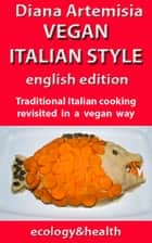 Vegan Italian Style - English edition ebook by Diana Artemisia
