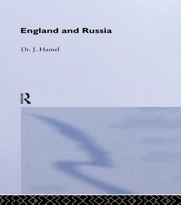 England and Russia - Comprising the Voyages of John Tradescant the Elder, Sir Hugh Willoughby, Richard Chancellor, Nelson and Others, to the White ebook by J. Hamel