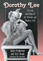 Dorothy Lee - The Life and Films of the Wheeler and Woolsey Girl ebook by Jamie Brotherton, Ted Okuda