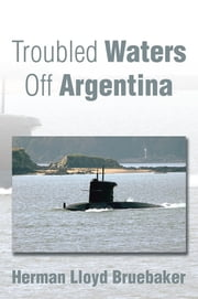 Troubled Waters Off Argentina ebook by Herman Lloyd Bruebaker