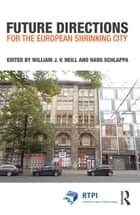 Future Directions for the European Shrinking City ebook by William J.V. Neill,Hans Schlappa