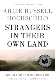 Strangers in Their Own Land - Anger and Mourning on the American Right ebook by Arlie Russell Hochschild