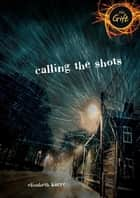 Calling the Shots ebook by Elizabeth Karre