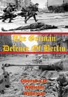 The German Defense Of Berlin ebook by Oberst a.D. Wilhem Willemar,Generaloberst a.D. Franz Halder