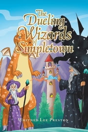 The Dueling Wizards of Simpletown ebook by Whitney Lee Preston
